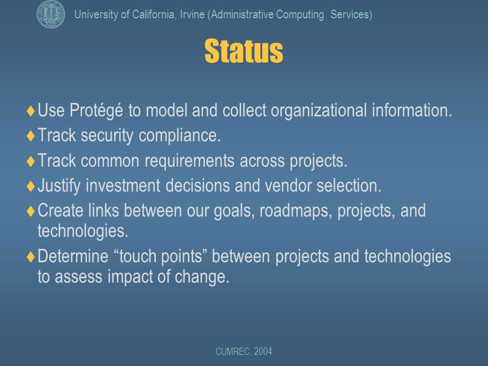 University of California, Irvine (Administrative Computing Services) CUMREC, 2004 Status  Use Protégé to model and collect organizational information.