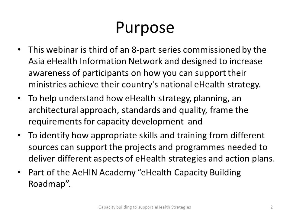 Purpose This webinar is third of an 8-part series commissioned by the Asia eHealth Information Network and designed to increase awareness of participa