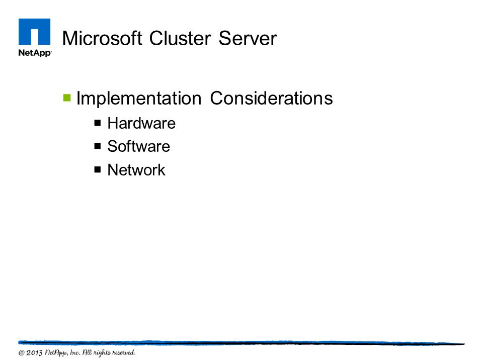 Microsoft Cluster Server  Implementation Considerations  Hardware  Software  Network