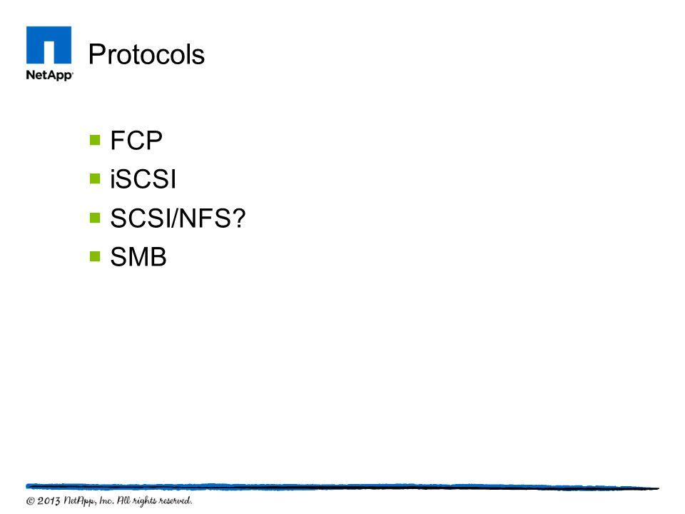 Protocols  FCP  iSCSI  SCSI/NFS?  SMB