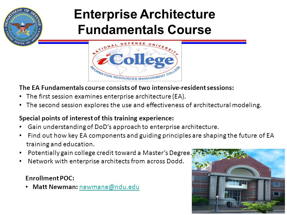 Enterprise Architecture Fundamentals Course Special points of interest of this training experience: Gain understanding of DoD's approach to enterprise
