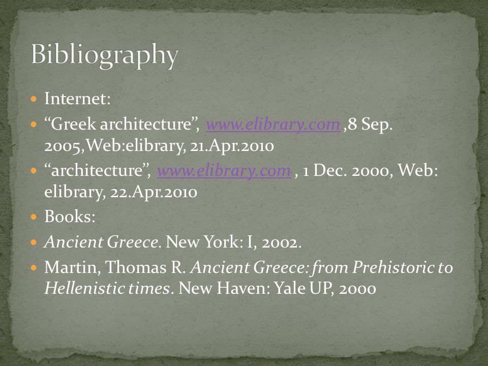 Internet: ''Greek architecture'', www.elibrary.com,8 Sep. 2005,Web:elibrary, 21.Apr.2010www.elibrary.com ''architecture'', www.elibrary.com, 1 Dec. 20