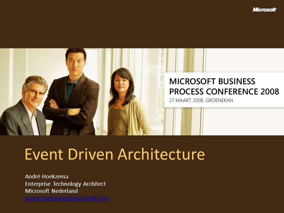 Event Driven Architecture André Hoekzema Enterprise Technology Architect Microsoft Nederland andre.hoekzema@microsoft.com