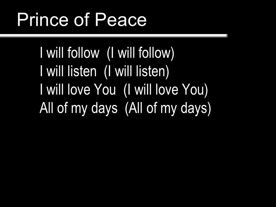 Prince of Peace (Guys) I will sing to And worship The king who Is worthy (Girls) You are the Lord of Lords You are the King of Kings You are mighty God Lord of everything
