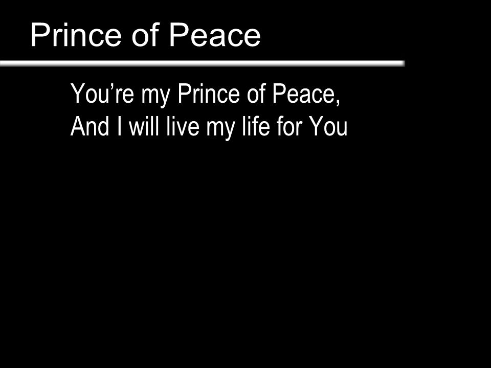 Prince of Peace You are holy (You are holy) You are mighty (You are mighty) You are worthy (You are worthy) Worthy of praise (Worthy of praise)