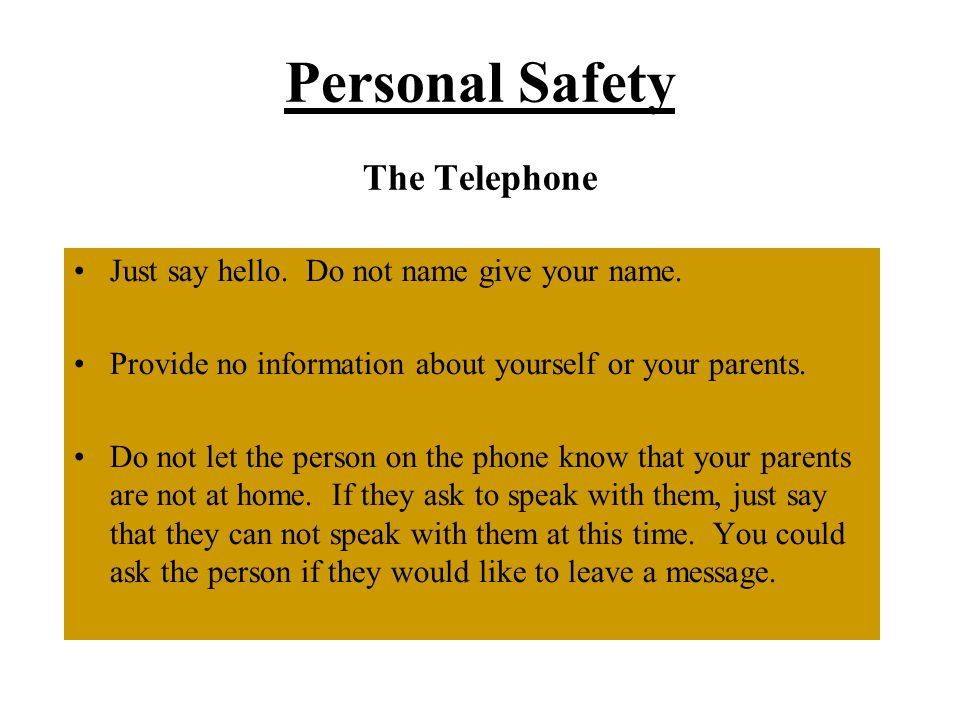 Personal Safety The Telephone Just say hello.Do not name give your name.