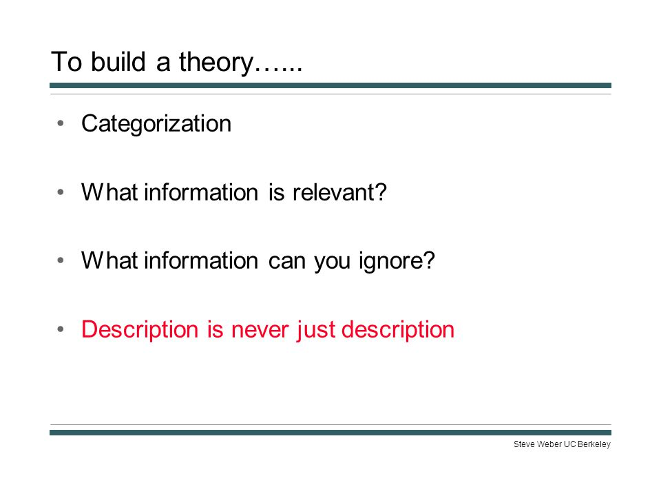 Steve Weber UC Berkeley To build a theory…... Categorization What information is relevant.