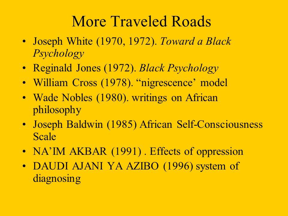 More Traveled Roads Joseph White (1970, 1972).Toward a Black Psychology Reginald Jones (1972).
