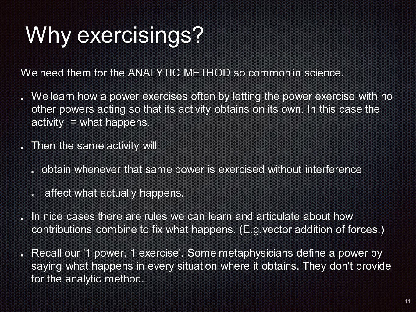 Why exercisings. We need them for the ANALYTIC METHOD so common in science.