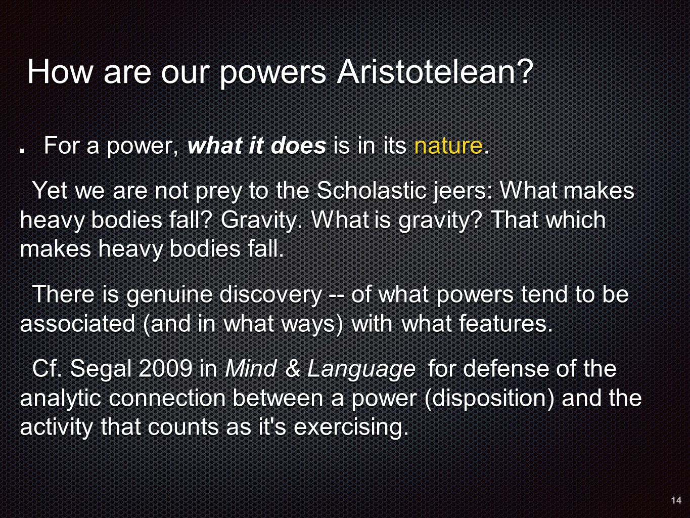 How are our powers Aristotelean. For a power, what it does is in its nature.