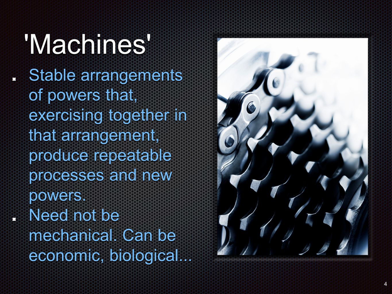 Machines Stable arrangements of powers that, exercising together in that arrangement, produce repeatable processes and new powers.