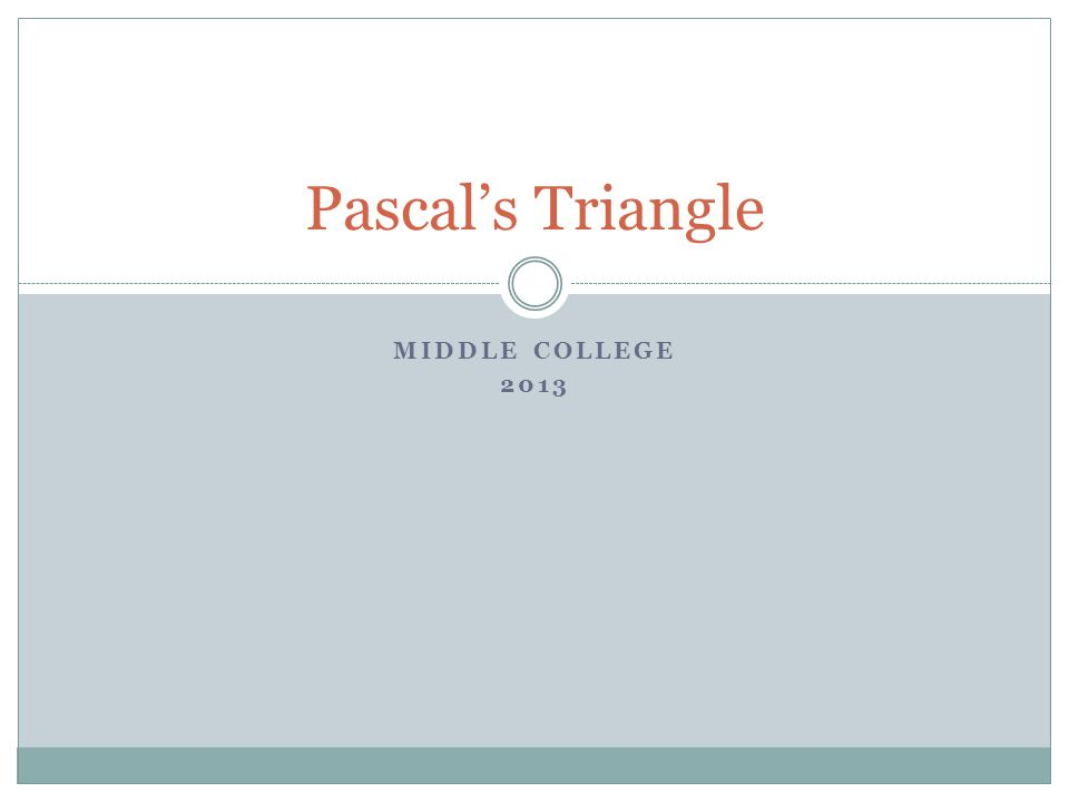 MIDDLE COLLEGE 2013 Pascal's Triangle
