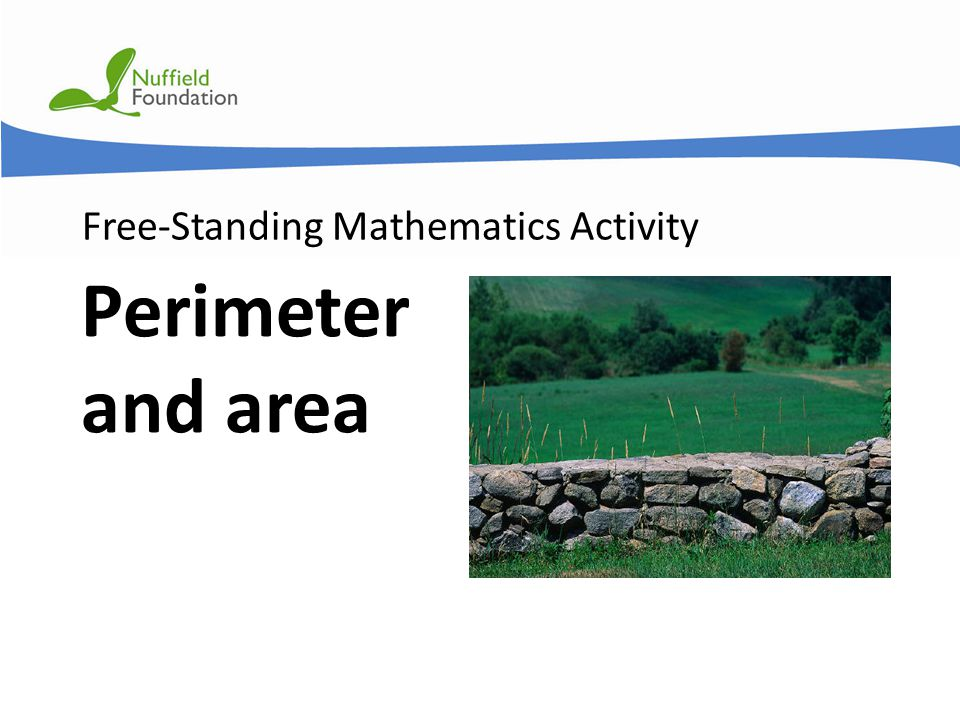 © Nuffield Foundation 2011 Free-Standing Mathematics Activity Perimeter and area