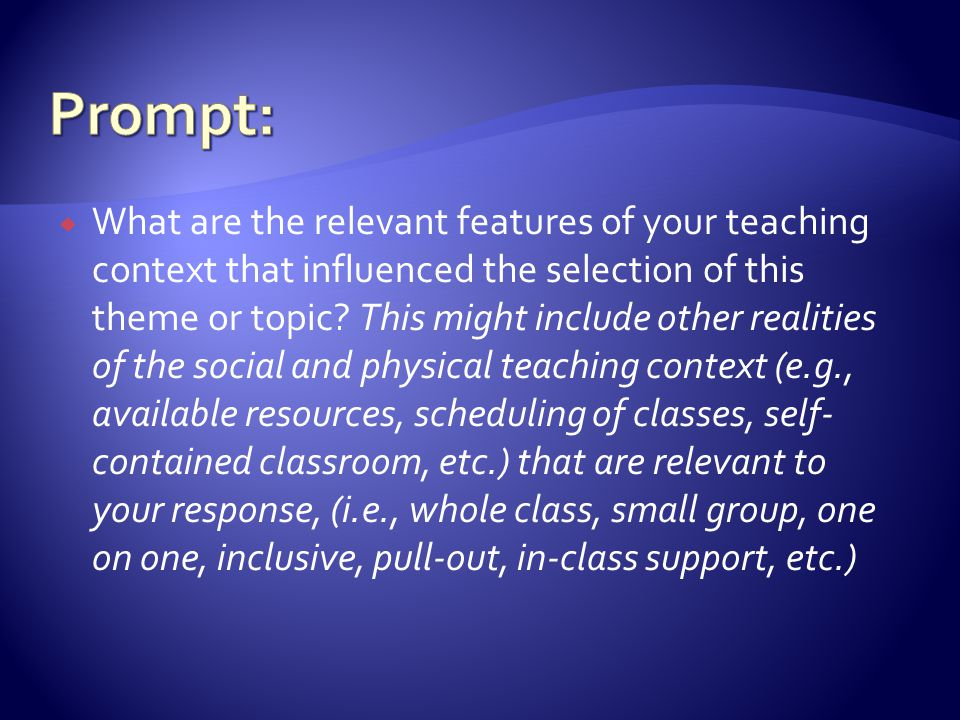  What are the relevant features of your teaching context that influenced the selection of this theme or topic.