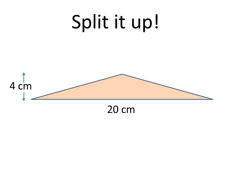Split it up! 20 cm 4 cm