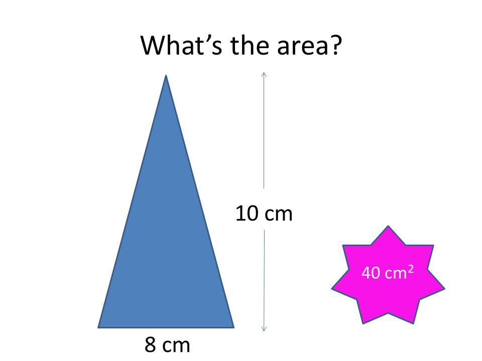 What's the area? 10 cm 8 cm 40 cm 2