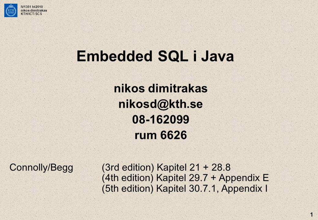 IV1351 ht2010 nikos dimitrakas KTH/ICT/SCS 22 // Close the variable stmt and release all resources // bound to it.