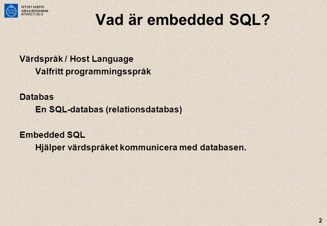 IV1351 ht2010 nikos dimitrakas KTH/ICT/SCS 13 String query; ResultSet rs; // Set the SQL statement into the query variable query = SELECT stad, COUNT(*) AS antal FROM person GROUP BY stad ; // Execute the SQL statement that is stored in the variable query // and store the result in the variable rs.