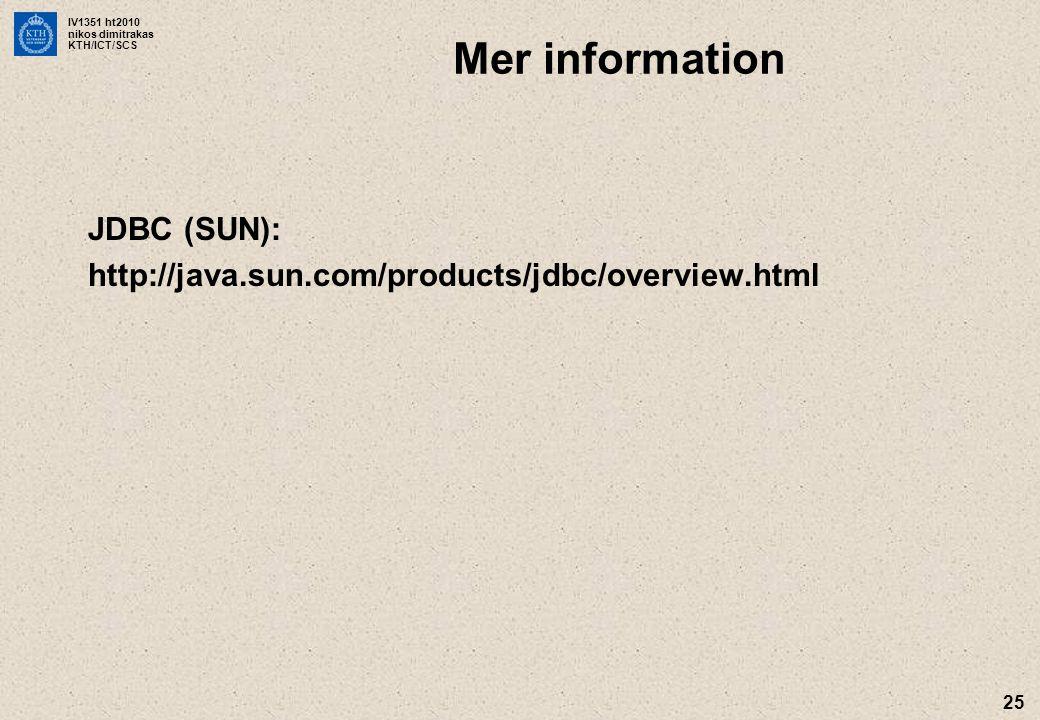 IV1351 ht2010 nikos dimitrakas KTH/ICT/SCS 25 Mer information JDBC (SUN): http://java.sun.com/products/jdbc/overview.html