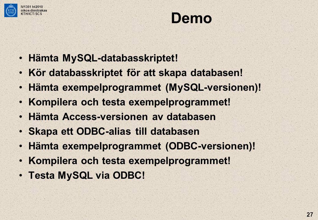 IV1351 ht2010 nikos dimitrakas KTH/ICT/SCS Demo Hämta MySQL-databasskriptet.