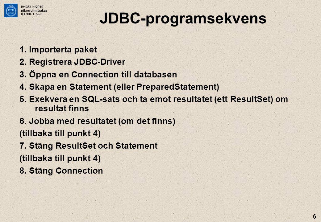 IV1351 ht2010 nikos dimitrakas KTH/ICT/SCS 6 JDBC-programsekvens 1.