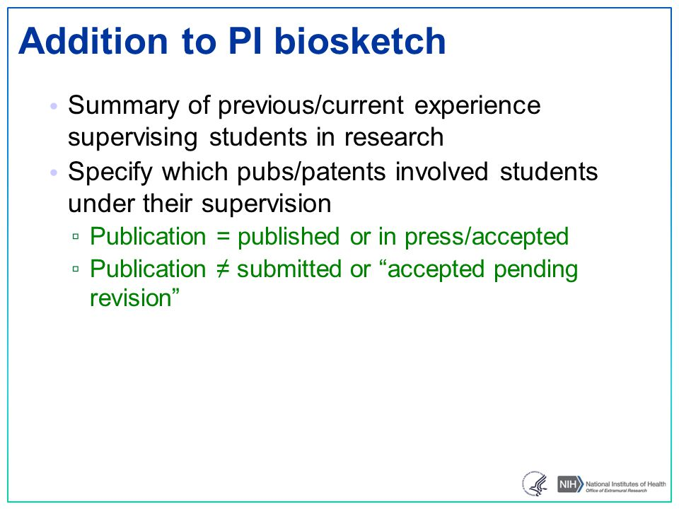 Addition to PI biosketch Summary of previous/current experience supervising students in research Specify which pubs/patents involved students under th