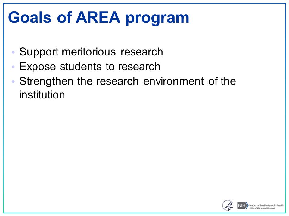 Goals of AREA program Support meritorious research Expose students to research Strengthen the research environment of the institution