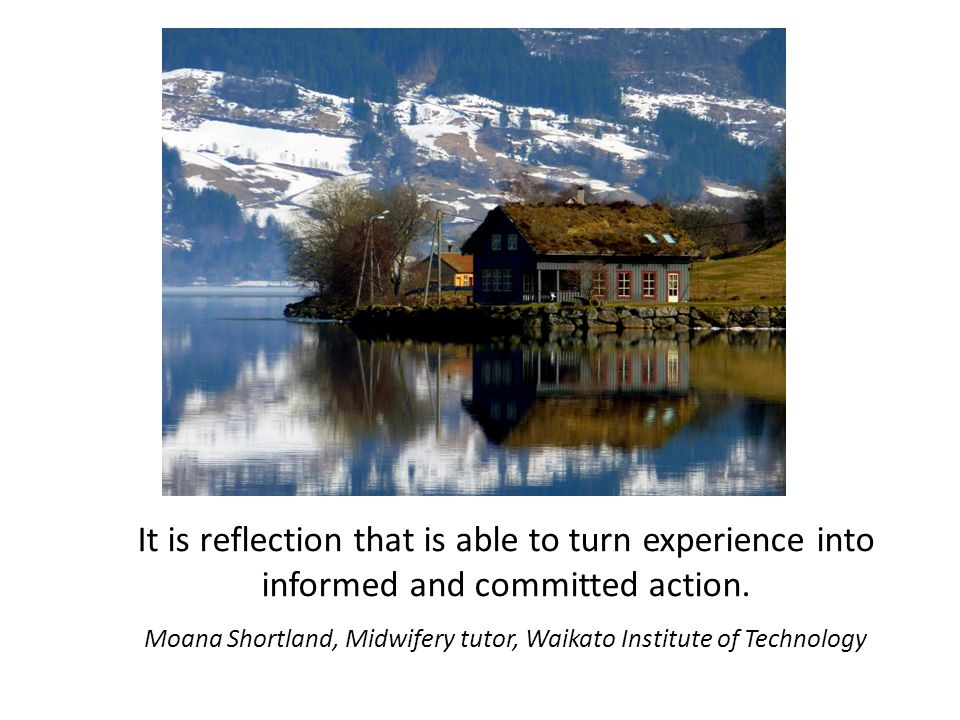 It is reflection that is able to turn experience into informed and committed action.