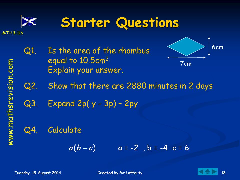 MTH 3-11b Tuesday, 19 August 2014 18Created by Mr.Lafferty Starter Questions Q1.Is the area of the rhombus equal to 10.5cm 2 Explain your answer. Q2.S