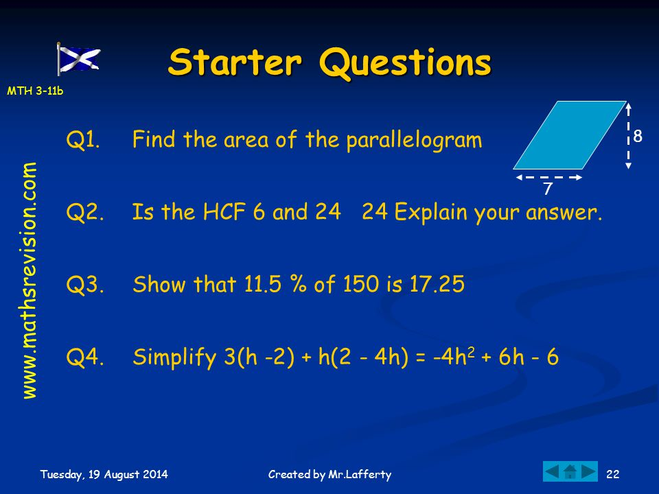 MTH 3-11b Tuesday, 19 August 2014 22Created by Mr.Lafferty Starter Questions Q1.Find the area of the parallelogram Q2.Is the HCF 6 and 24 24 Explain y