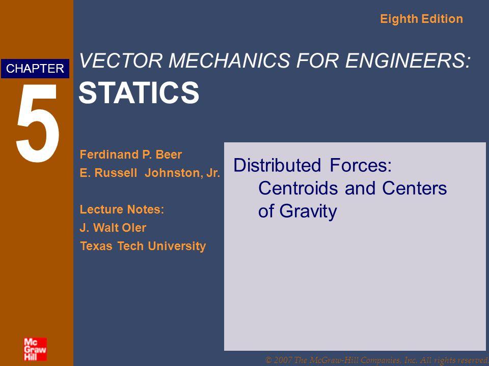 VECTOR MECHANICS FOR ENGINEERS: STATICS Eighth Edition Ferdinand P. Beer E. Russell Johnston, Jr. Lecture Notes: J. Walt Oler Texas Tech University CH