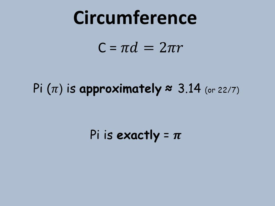 Finding the Circumference You can find the circumference of a circle by using the formula- Circumference = π x diameter For Example- Circumference= π * 10 C = 10π cm C ≈ 10*3.14 C ≈ 31,4 cm 10cm exact approx.