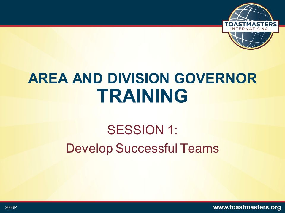 AREA AND DIVISION GOVERNOR TRAINING SESSION 1: Develop Successful Teams 206BP