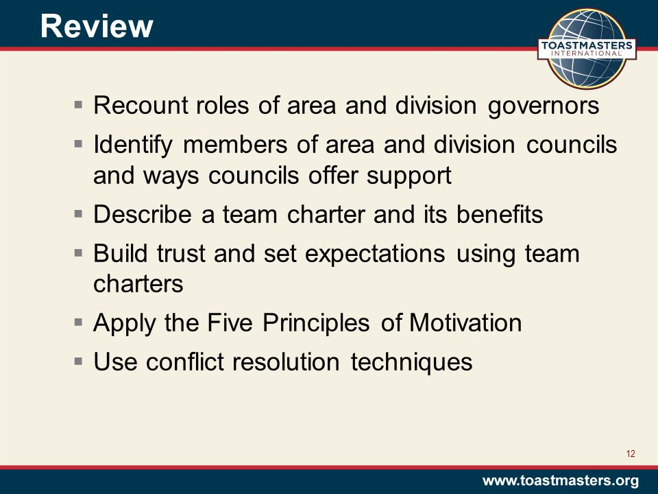 Review 12  Recount roles of area and division governors  Identify members of area and division councils and ways councils offer support  Describe a