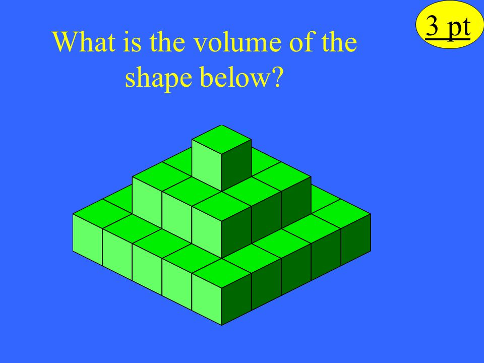 3 pt What is the volume of the shape below?