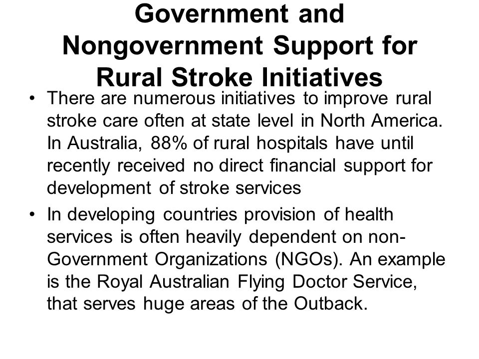 Government and Nongovernment Support for Rural Stroke Initiatives There are numerous initiatives to improve rural stroke care often at state level in North America.