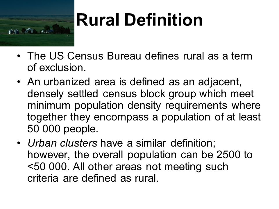 Rural Definition The US Census Bureau defines rural as a term of exclusion.