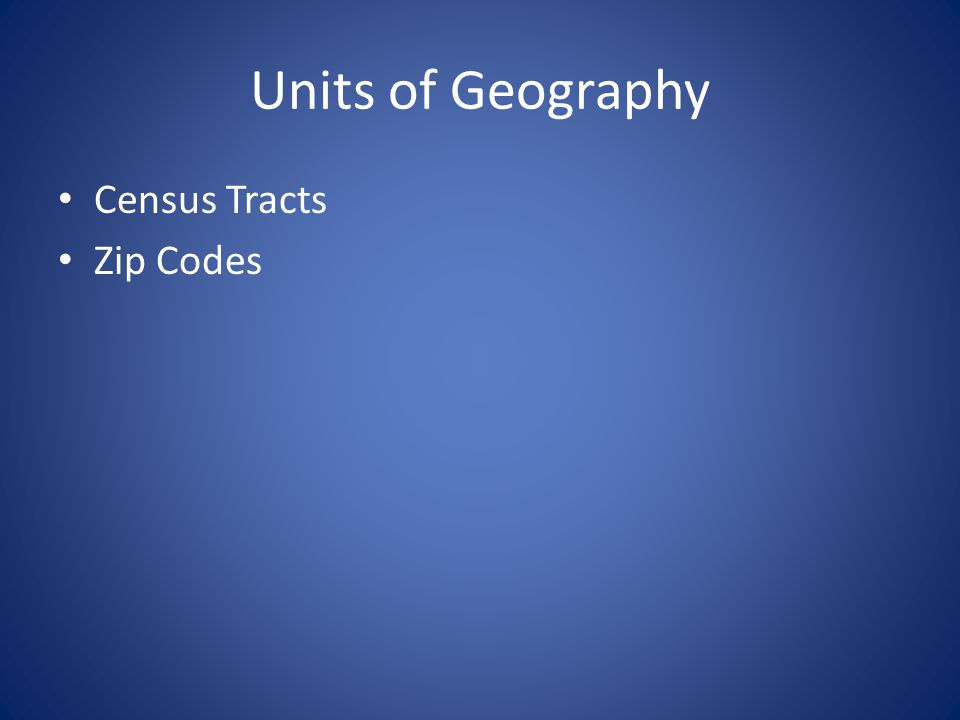 Units of Geography Census Tracts Zip Codes