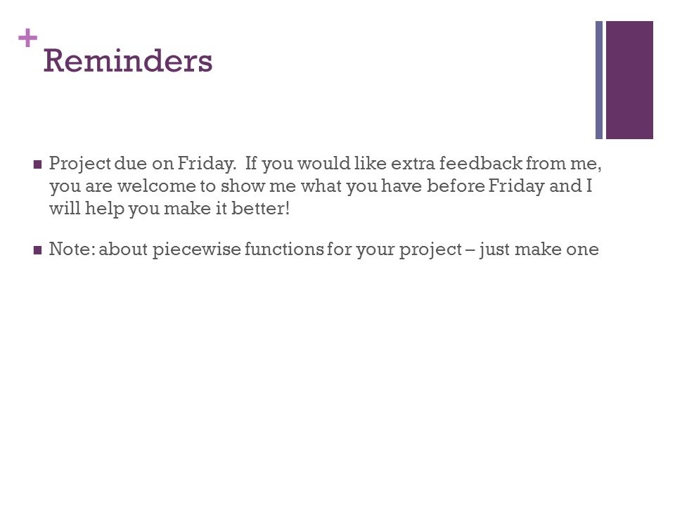 + Reminders Project due on Friday.