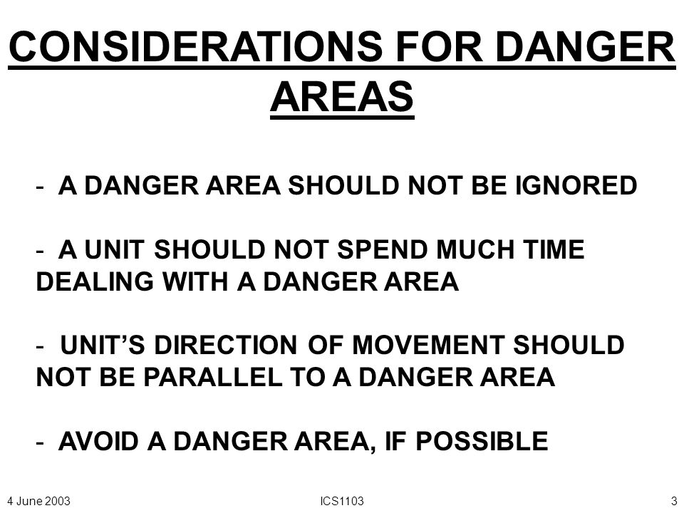 4 June 2003ICS110313 ENEMY CONTACT AT DANGER AREAS - PL WILL ALWAYS DESIGNATE NEAR AND FAR SIDE RALLY POINTS TO AID IN THE REORGANIZATION OF THE PATROL IF SEPARATED WHILE CROSSING A DANGER AREA.