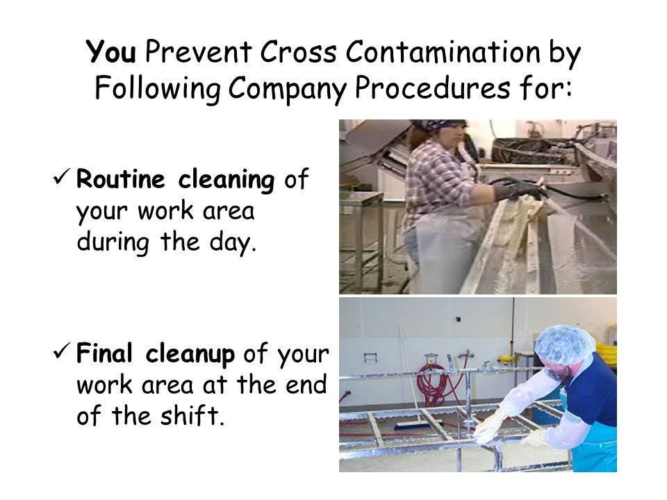 You Prevent Cross Contamination by Following Company Procedures for: Routine cleaning of your work area during the day.
