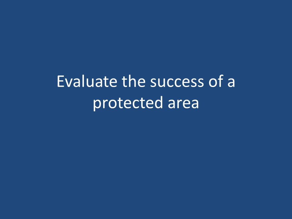 Evaluate the success of a protected area