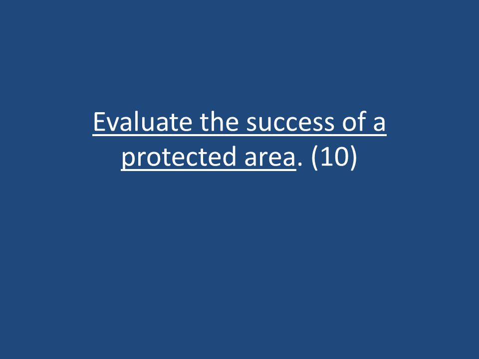 Evaluate the success of a protected area. (10)