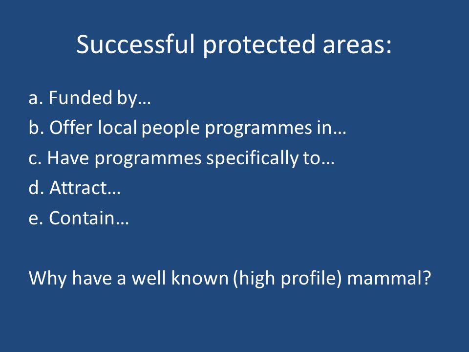 Successful protected areas: a. Funded by… b. Offer local people programmes in… c.