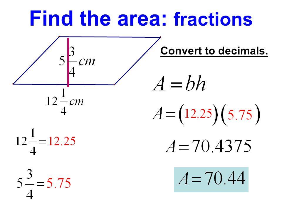 Convert to decimals.