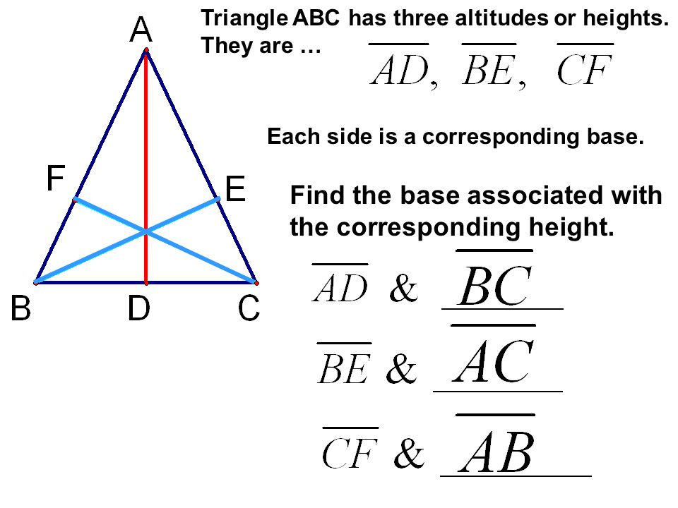 Triangle ABC has three altitudes or heights. They are … Each side is a corresponding base. Find the base associated with the corresponding height.