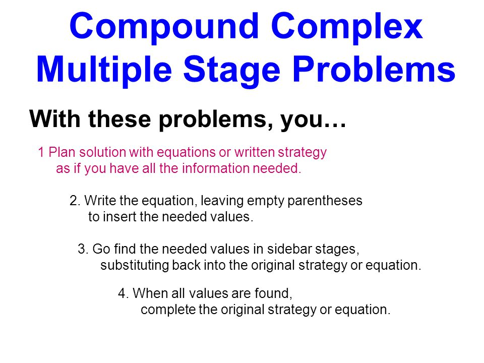 With these problems, you… 1 Plan solution with equations or written strategy as if you have all the information needed. 2. Write the equation, leaving