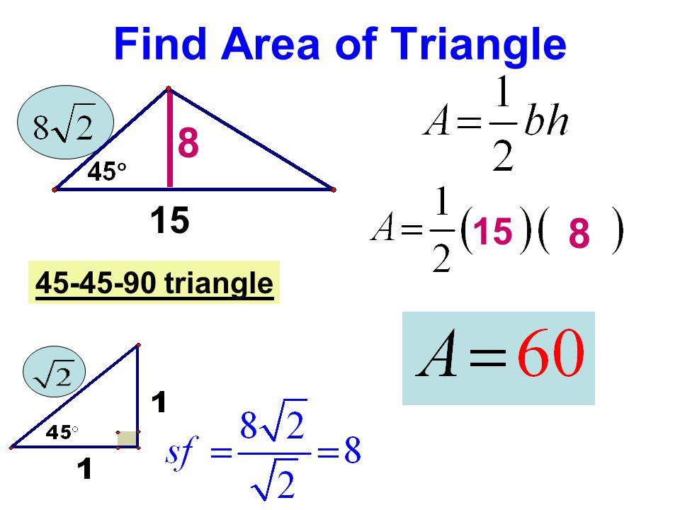 Find Area of Triangle 8 15 45-45-90 triangle 15 8