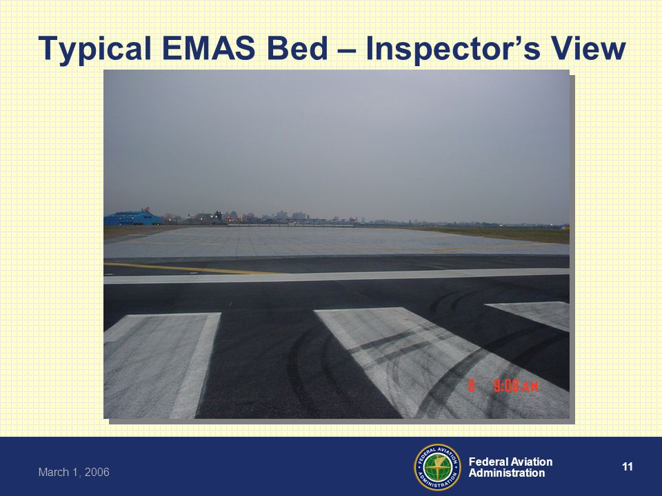 11 Federal Aviation Administration March 1, 2006 Typical EMAS Bed – Inspector's View