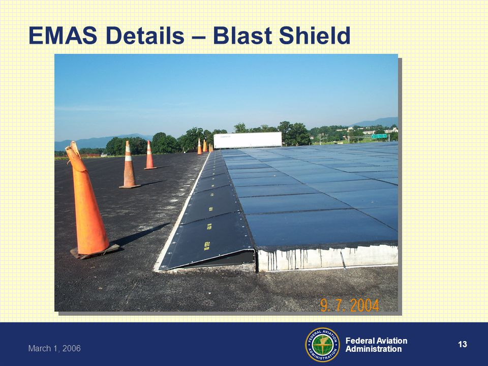 13 Federal Aviation Administration March 1, 2006 EMAS Details – Blast Shield